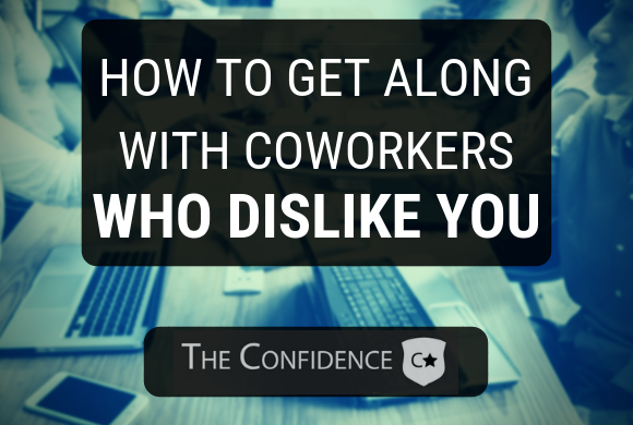 how to deal with coworkers who dislike you